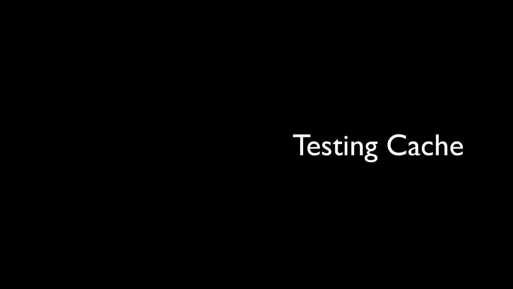 Testing Cache