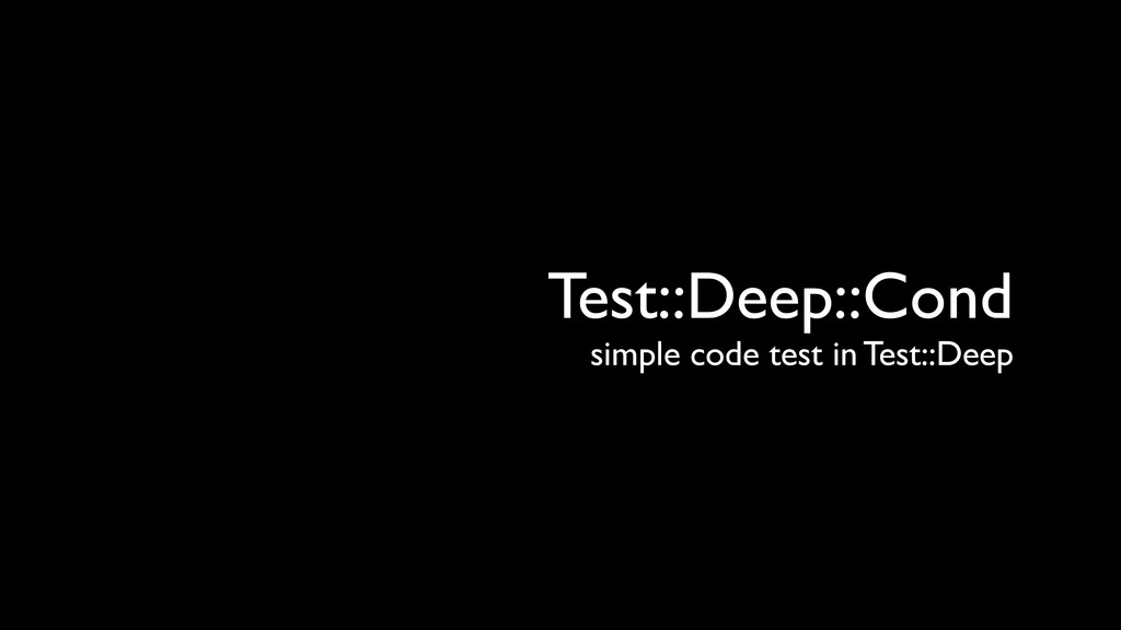 Test::Deep::Cond simple code test in Test::Deep