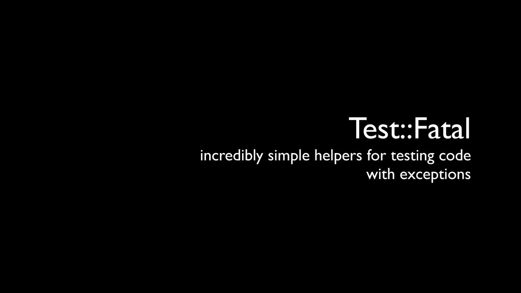 Test::Fatal incredibly simple helpers for testi...