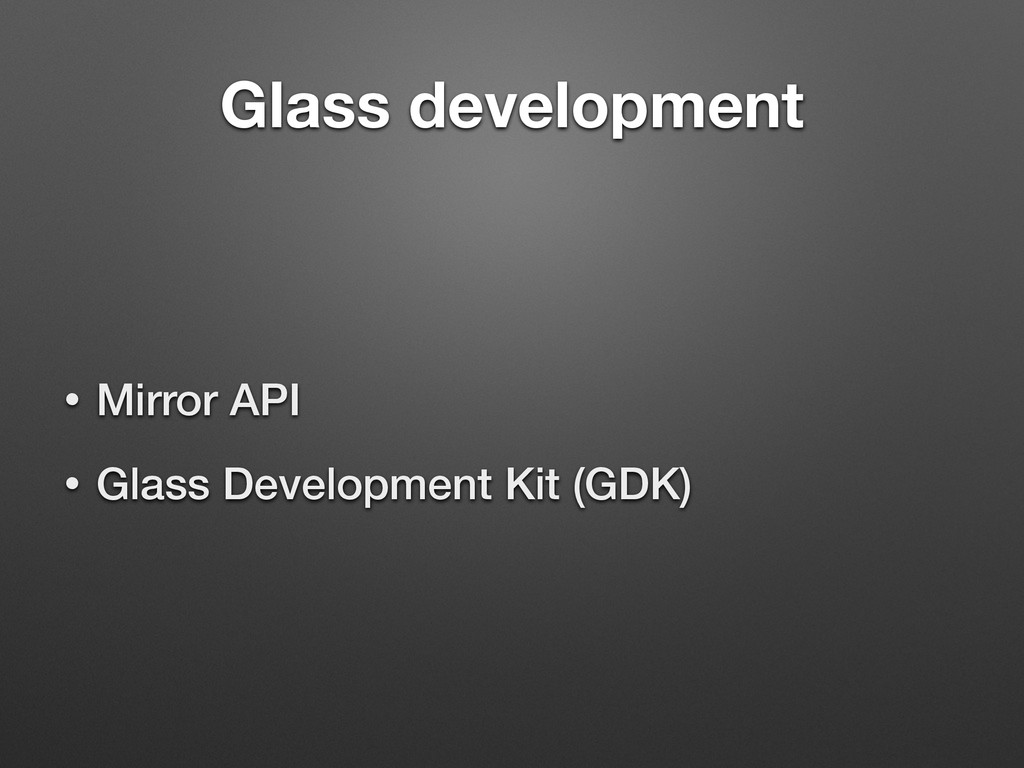 Glass development • Mirror API • Glass Developm...