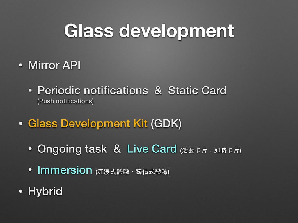 Glass development • Mirror API • Periodic notifi...
