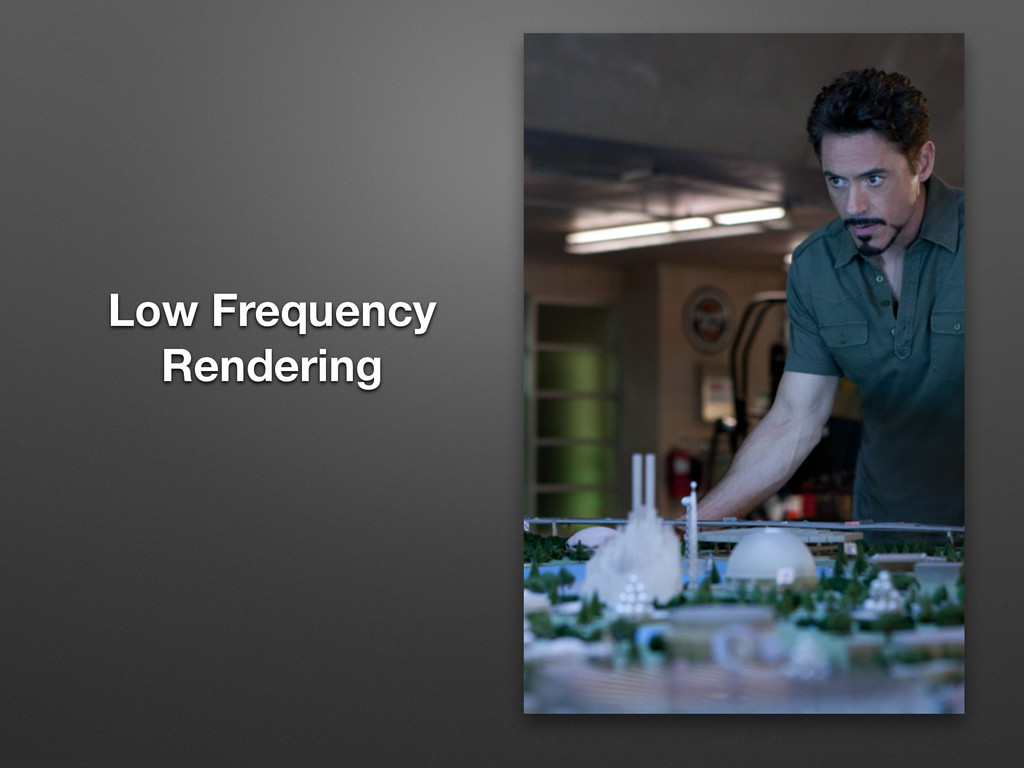 Low Frequency Rendering