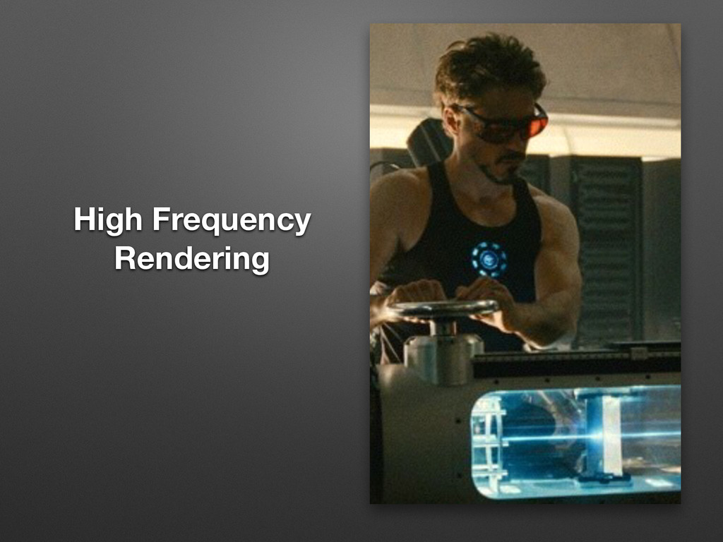 High Frequency Rendering