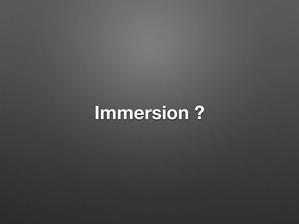 Immersion ?