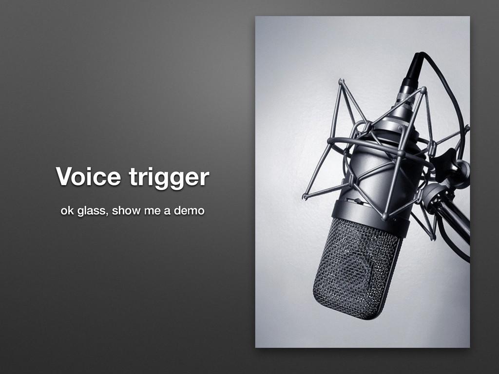 Voice trigger ok glass, show me a demo