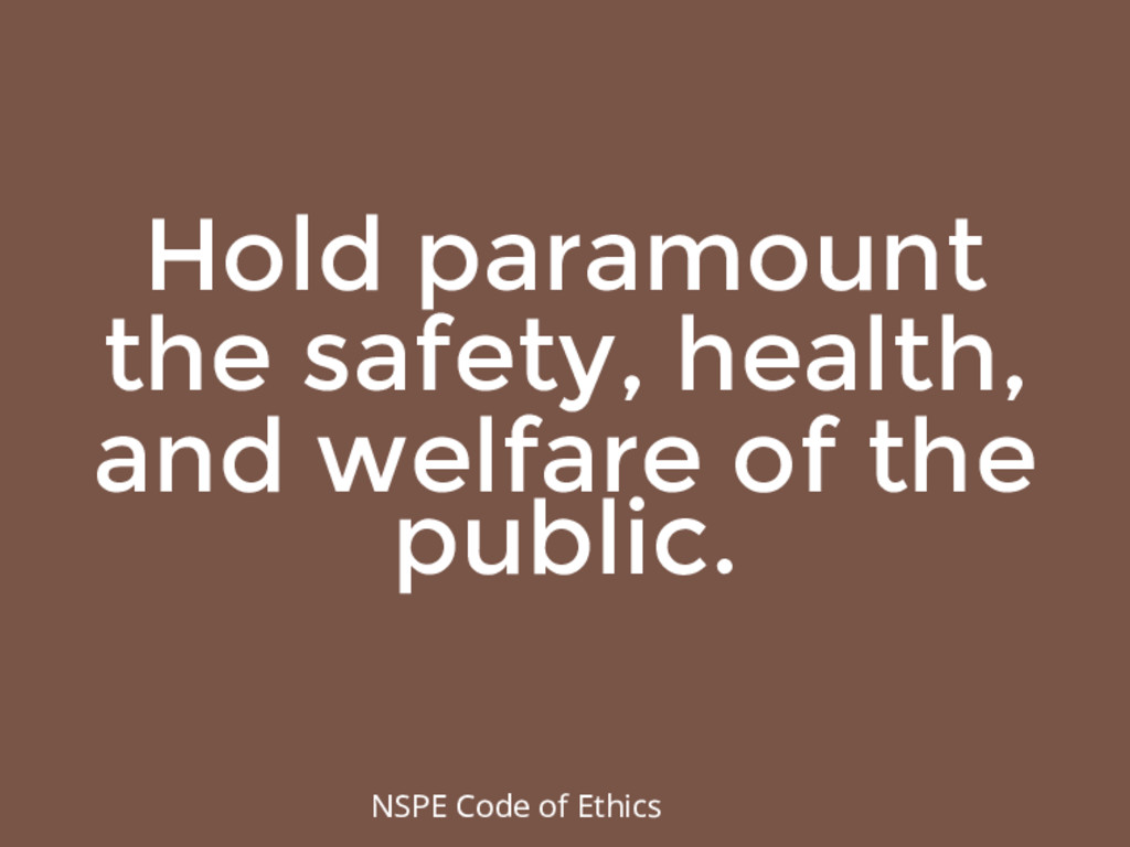 Hold paramount the safety, health, and welfare ...