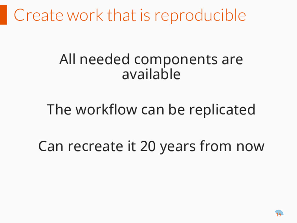 Create work that is reproducible All needed com...