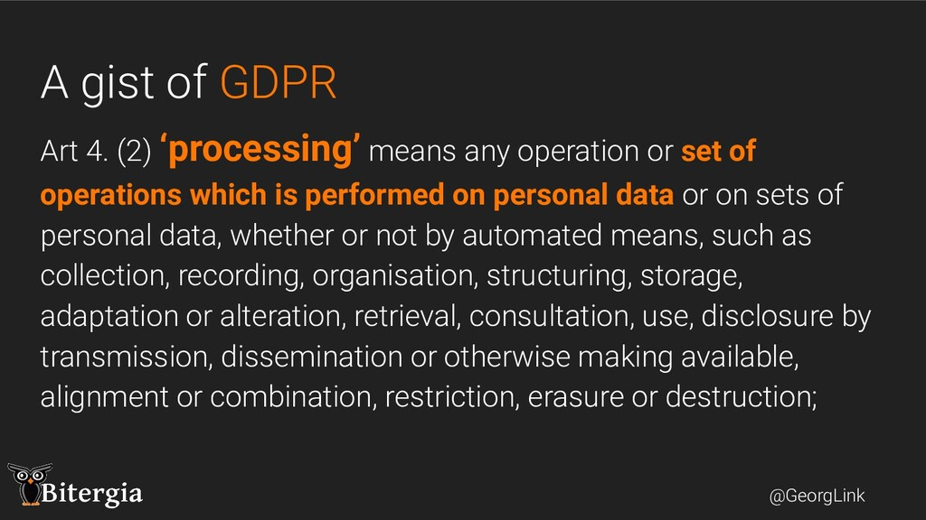 @GeorgLink A gist of GDPR Art 4. (2) 'processin...