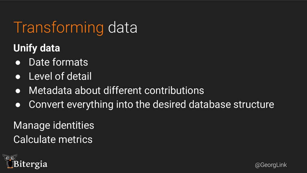 @GeorgLink Transforming data Unify data ● Date ...