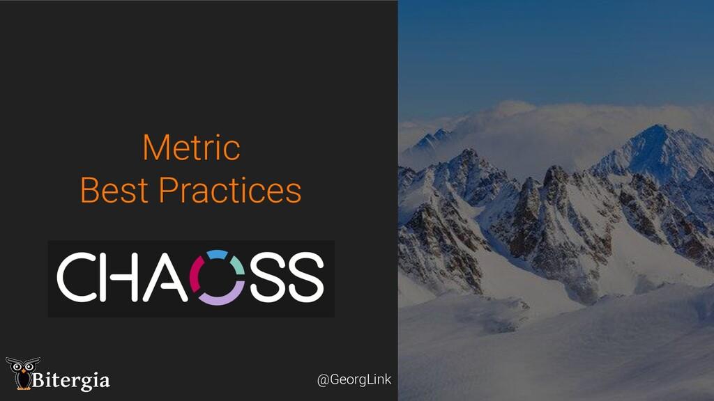 @GeorgLink @GeorgLink Metric Best Practices