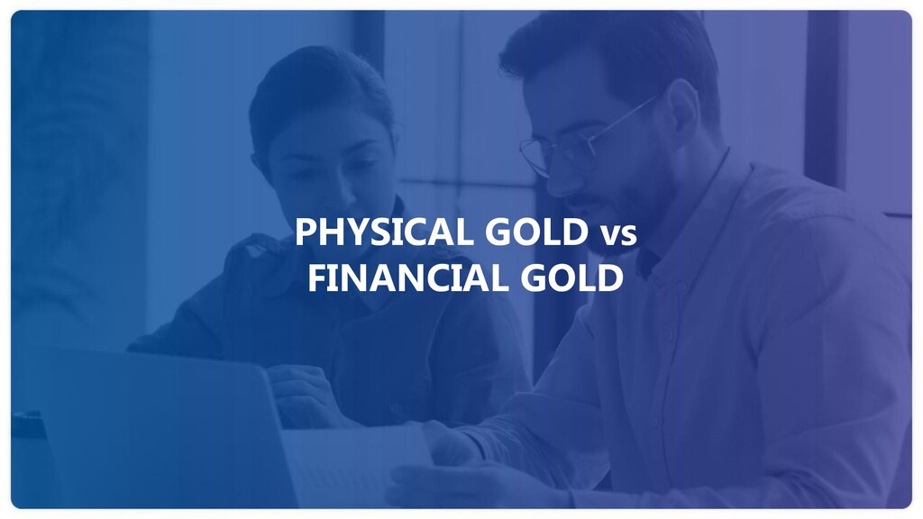 PHYSICAL GOLD vs FINANCIAL GOLD