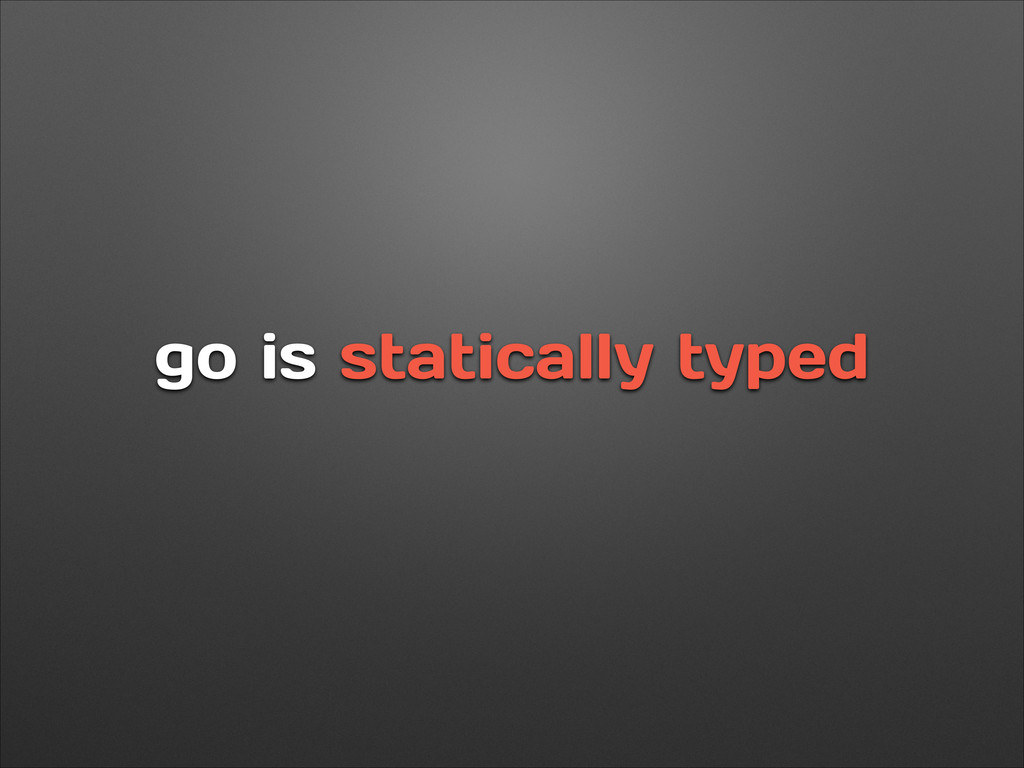 go is statically typed
