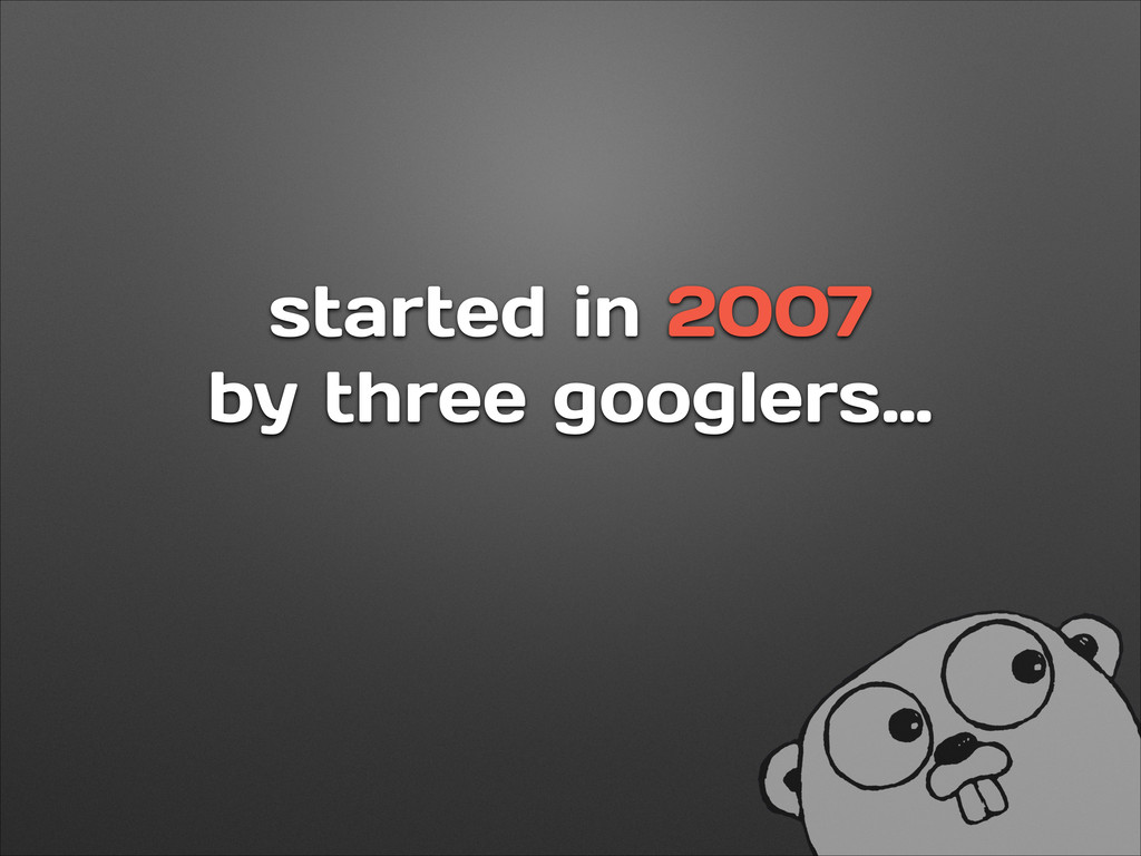 started in 2007 by three googlers…