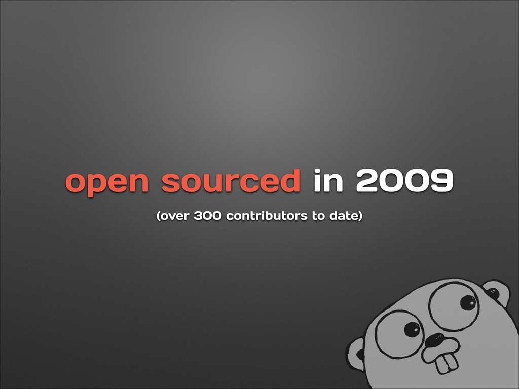 open sourced in 2009 (over 300 contributors to ...