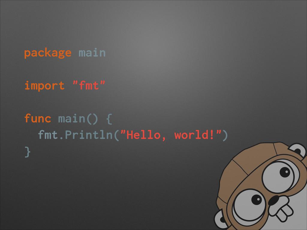 "package main ! import ""fmt"" ! func main() { fmt..."