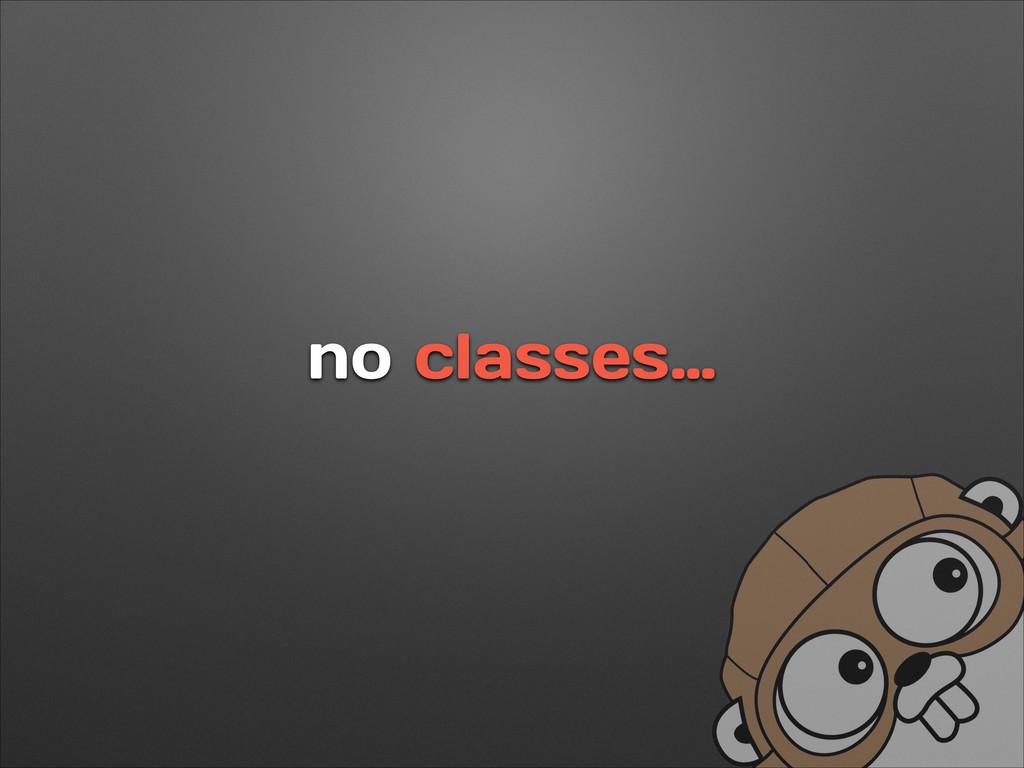 no classes…