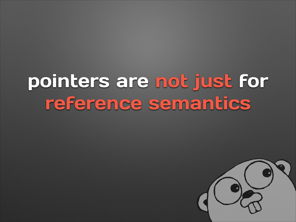 pointers are not just for reference semantics