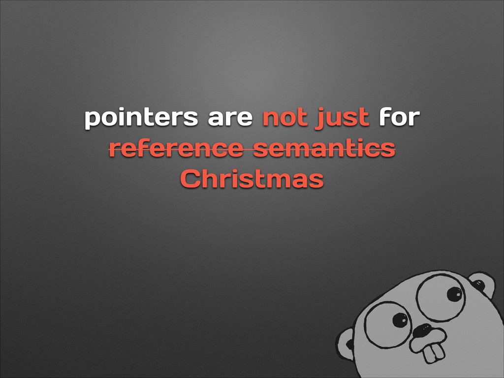 pointers are not just for reference semantics C...