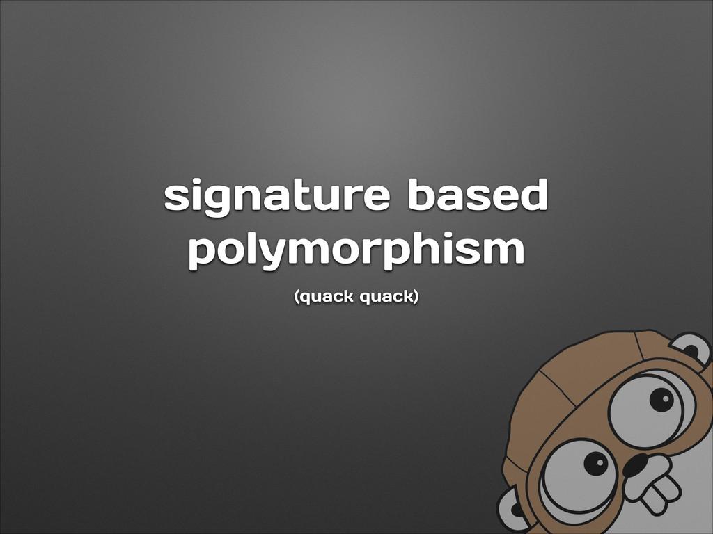 signature based polymorphism (quack quack)