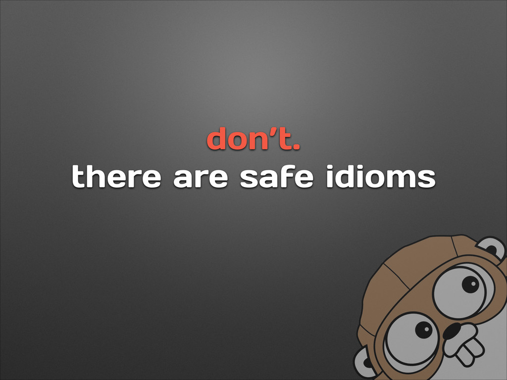don't. there are safe idioms