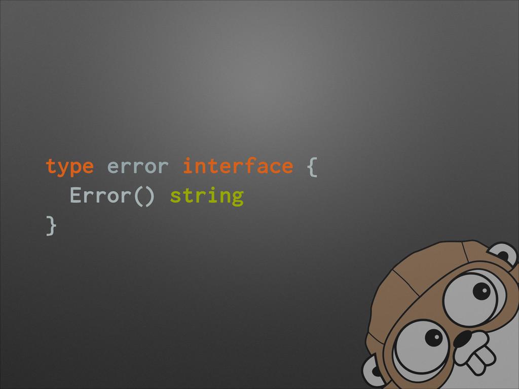 type error interface { Error() string }