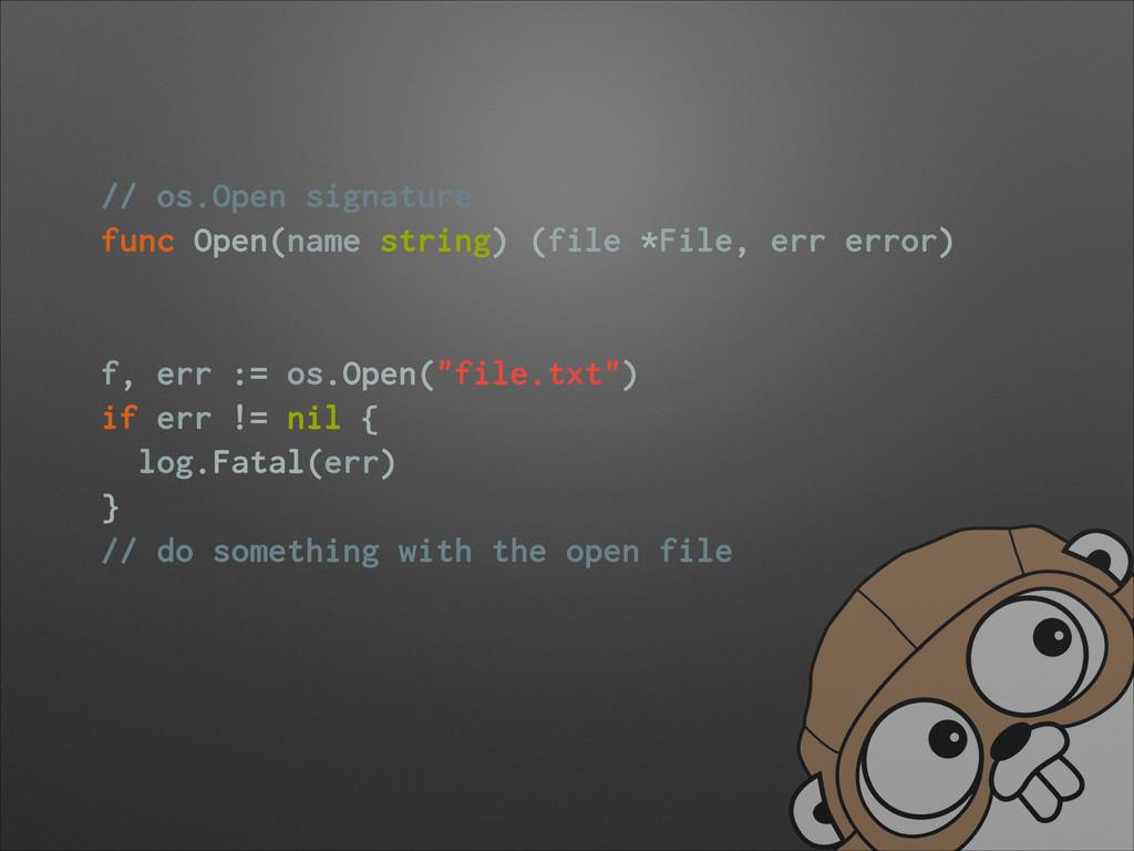 // os.Open signature func Open(name string) (fi...