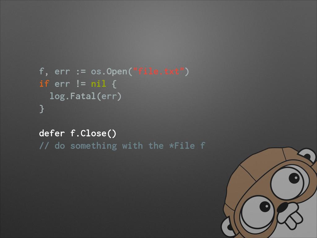 "f, err := os.Open(""file.txt"") if err != nil { l..."