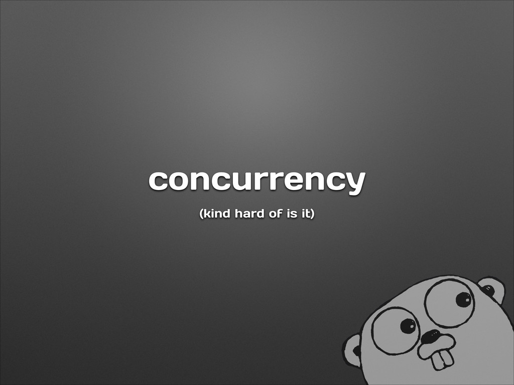 concurrency (kind hard of is it)