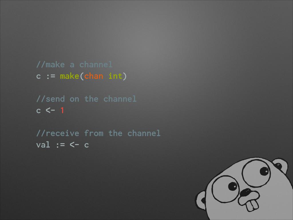 //make a channel c := make(chan int) ! //send o...