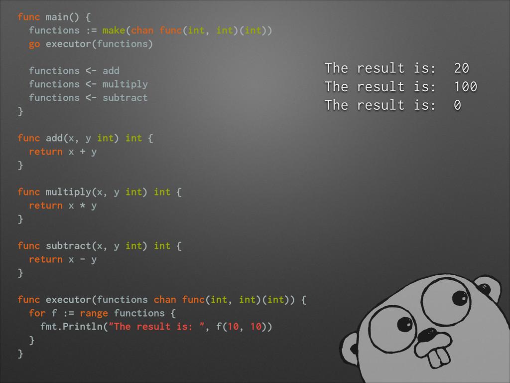 func main() { functions := make(chan func(int, ...