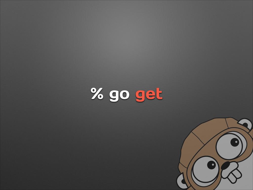 % go get