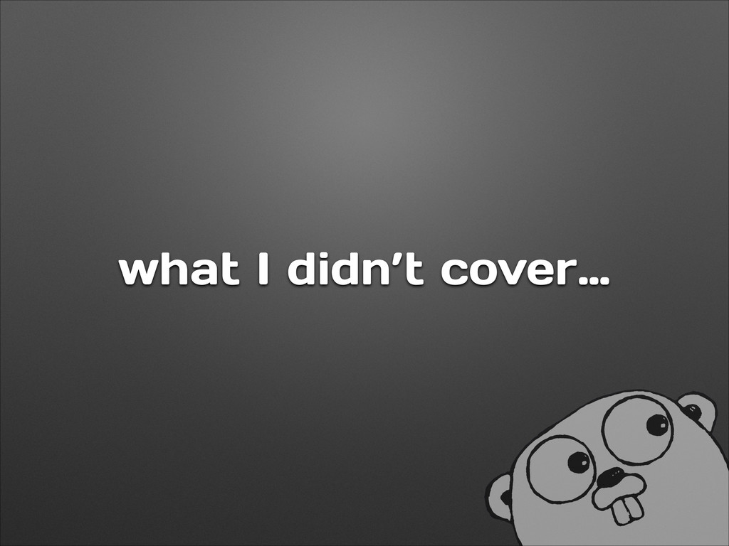 what I didn't cover…