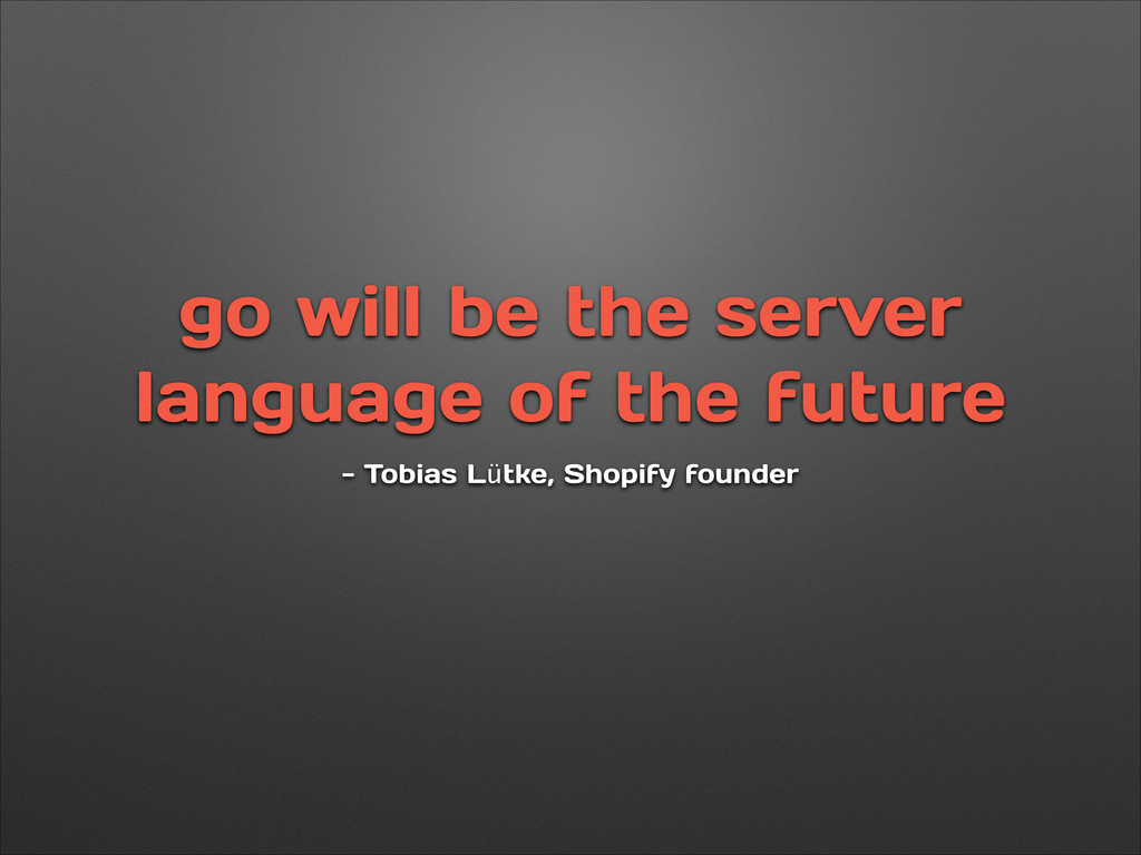 go will be the server language of the future - ...