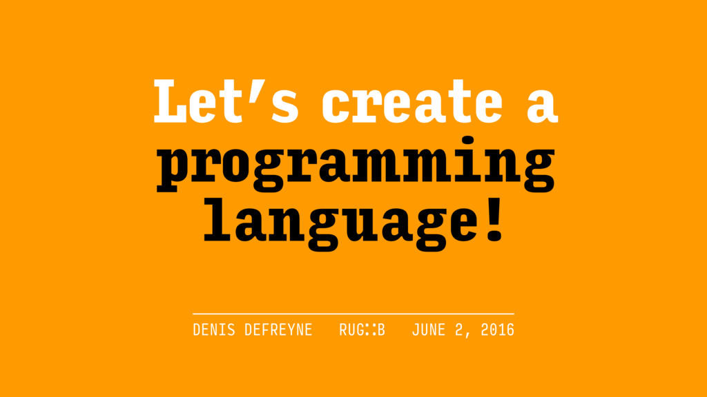 Let's create a programming language! DENIS DEF...