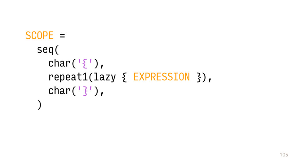 105 SCOPE = seq( char('{'), repeat1(lazy { EXPR...