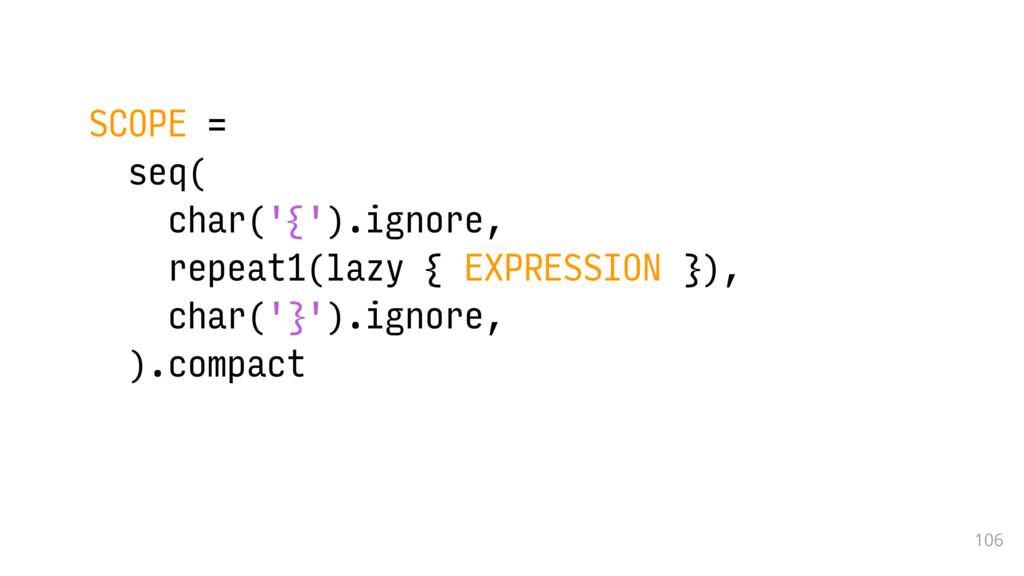 106 SCOPE = seq( char('{').ignore, repeat1(lazy...