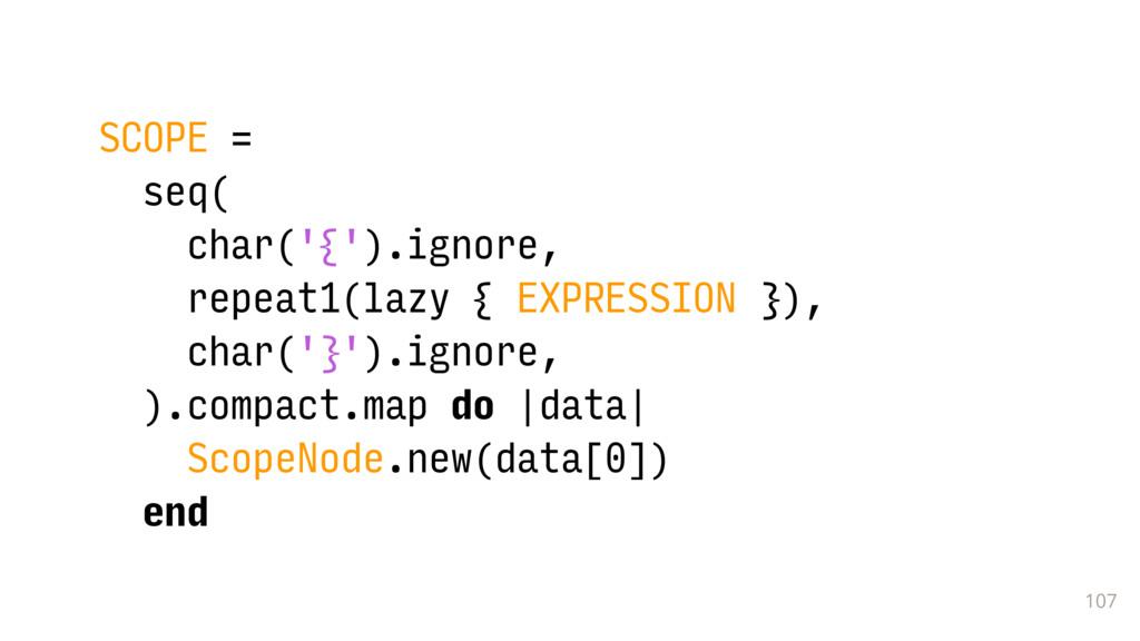 107 SCOPE = seq( char('{').ignore, repeat1(lazy...