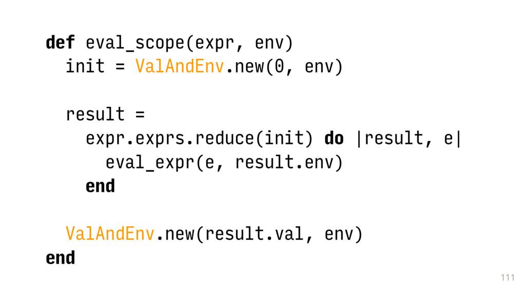 111 def eval_scope(expr, env) init = ValAndEnv....