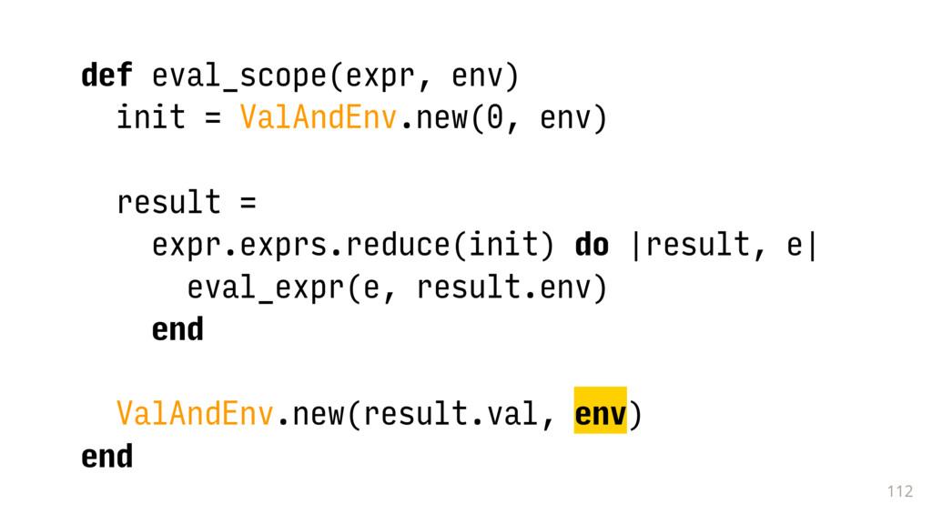 112 def eval_scope(expr, env) init = ValAndEnv....