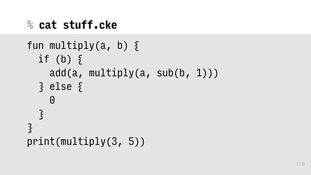 % 119 cat stuff.cke fun multiply(a, b) { if (b)...