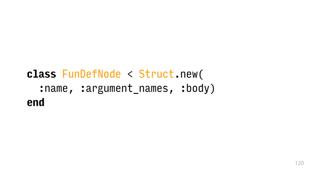 120 class FunDefNode < Struct.new( :name, :argu...