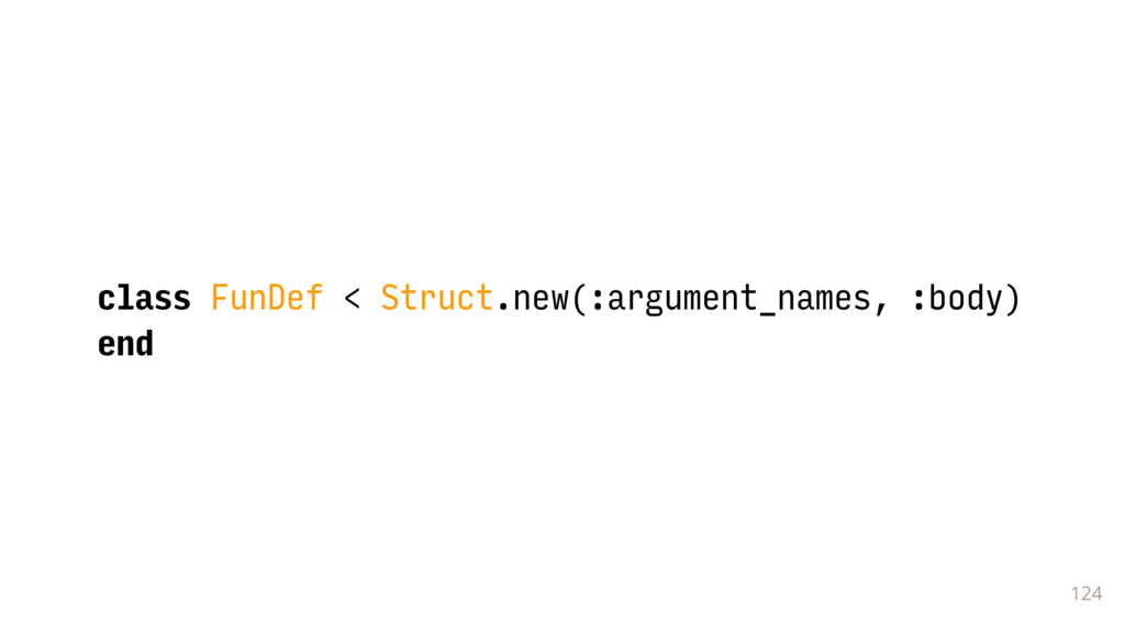 124 class FunDef < Struct.new(:argument_names, ...