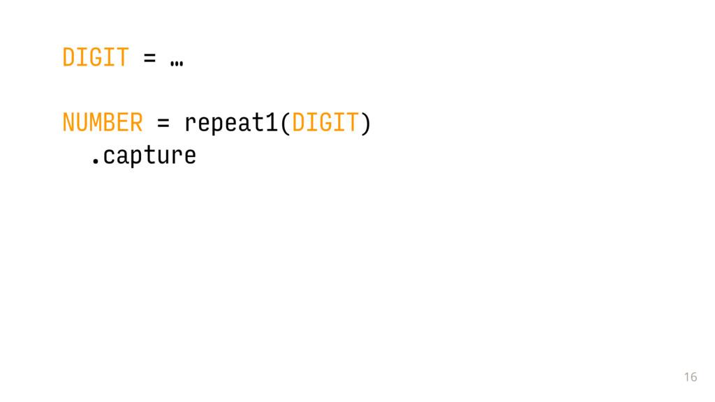 16 DIGIT = … NUMBER = repeat1(DIGIT) .capture ...