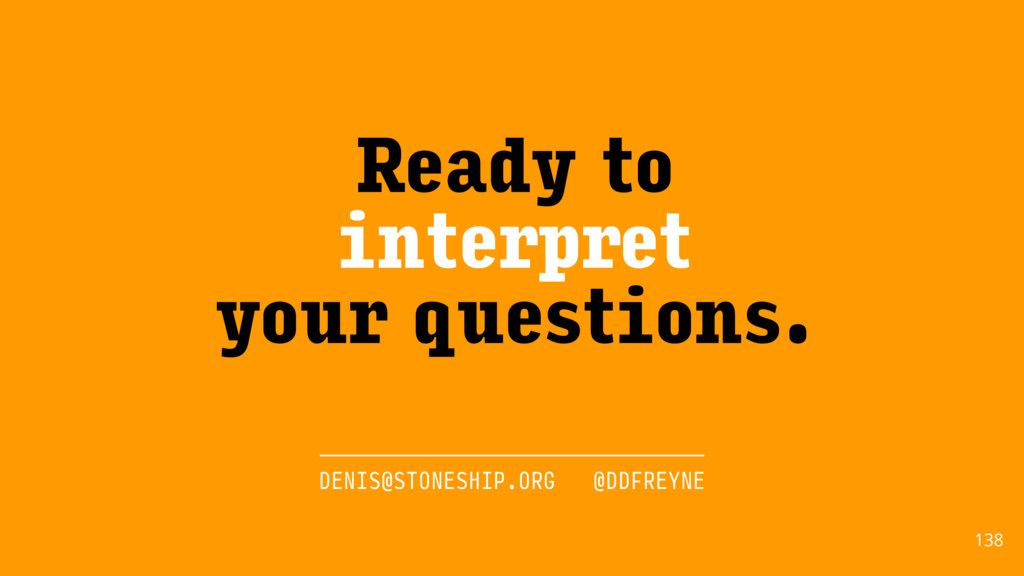 138 Ready to interpret your questions. DENIS@ST...