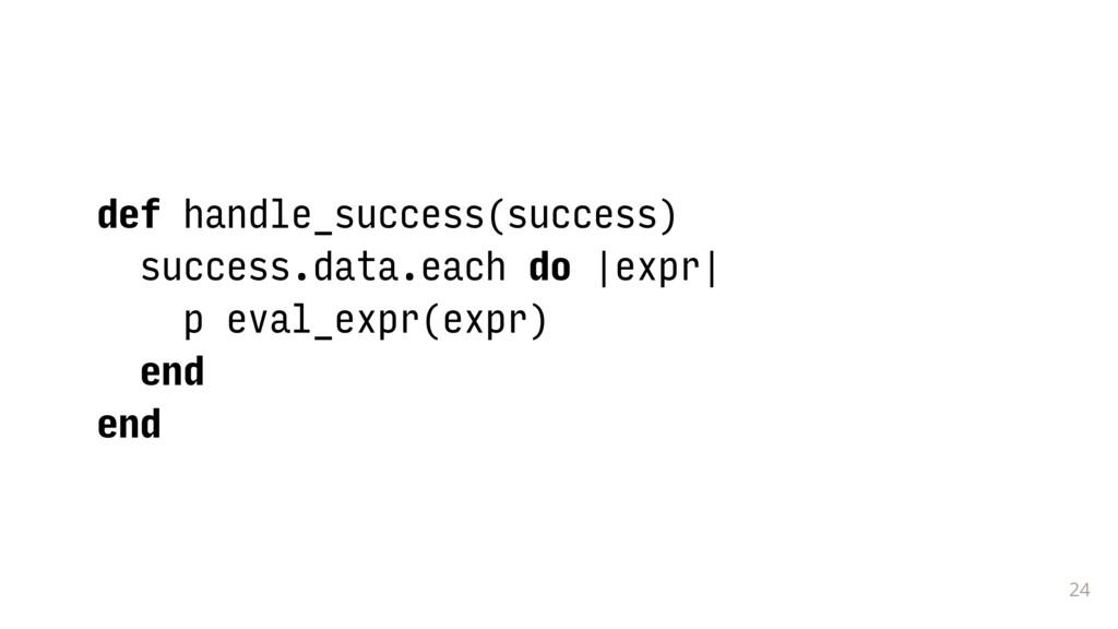 24 def handle_success(success) success.data.eac...