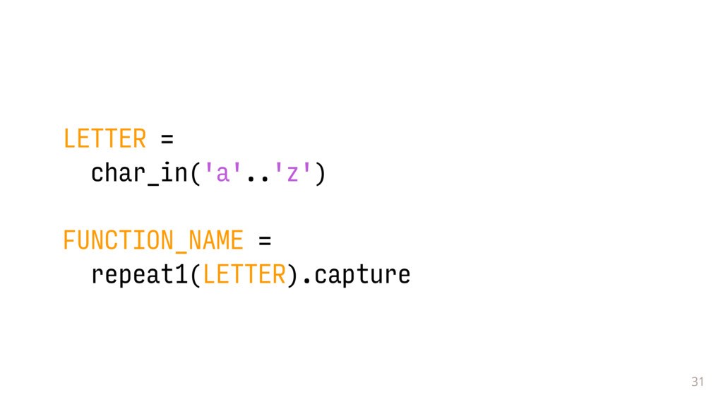 31 LETTER = char_in('a'..'z') FUNCTION_NAME = r...