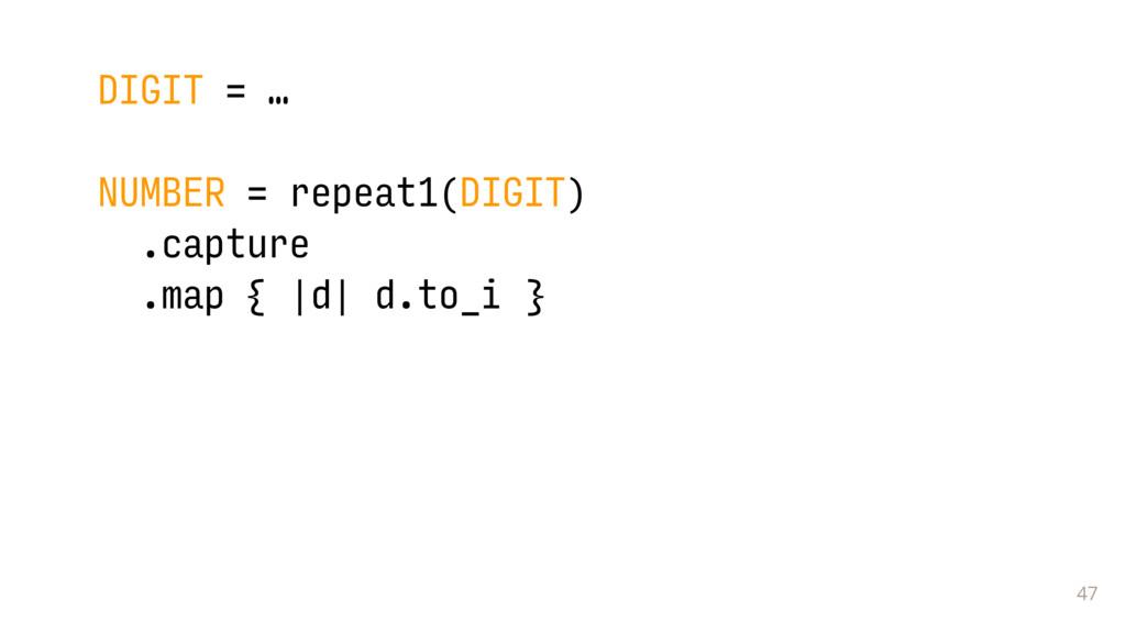 47 DIGIT = … NUMBER = repeat1(DIGIT) .capture ....
