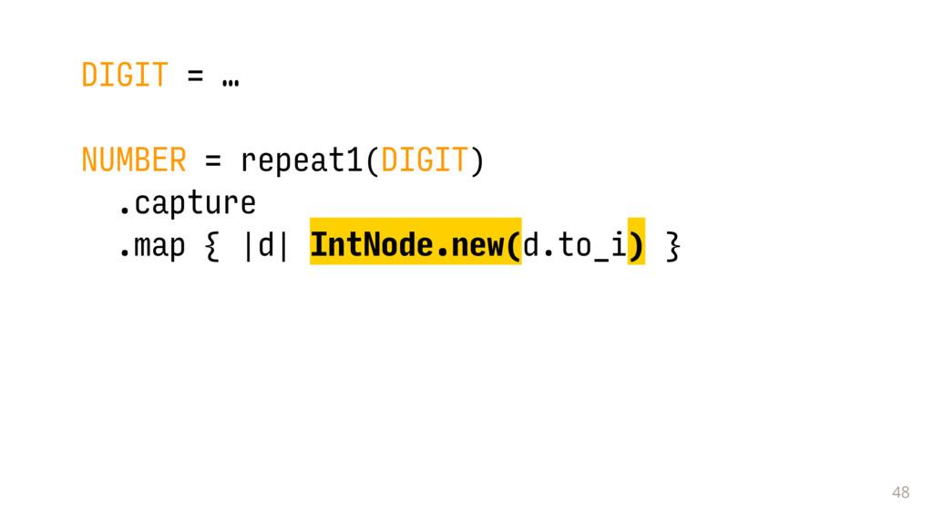 48 DIGIT = … NUMBER = repeat1(DIGIT) .capture ....