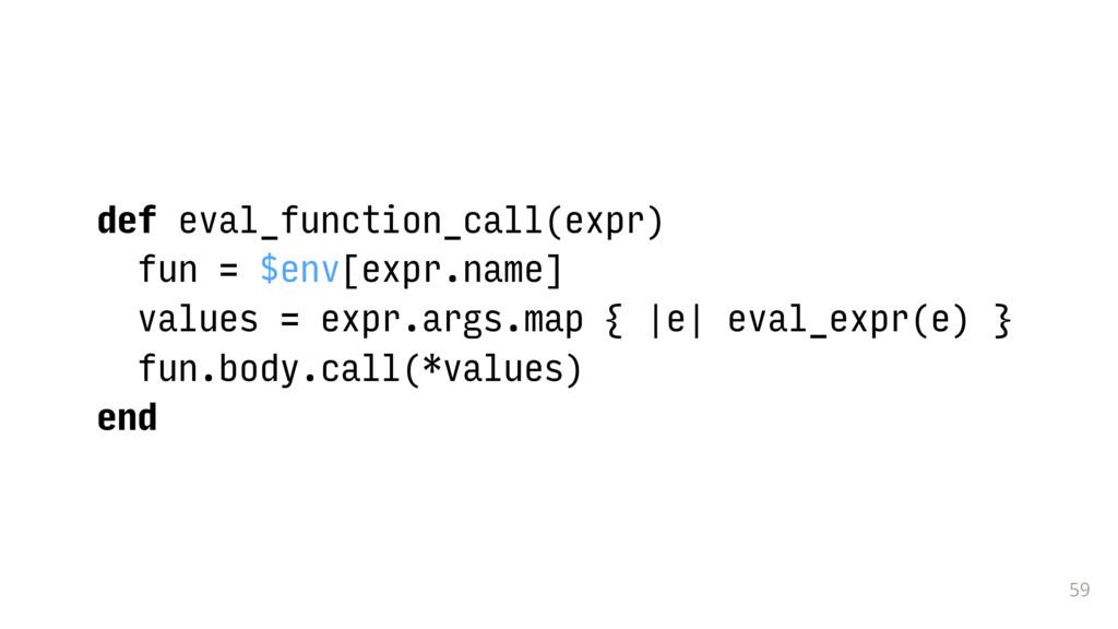59 def eval_function_call(expr) fun = $env[expr...