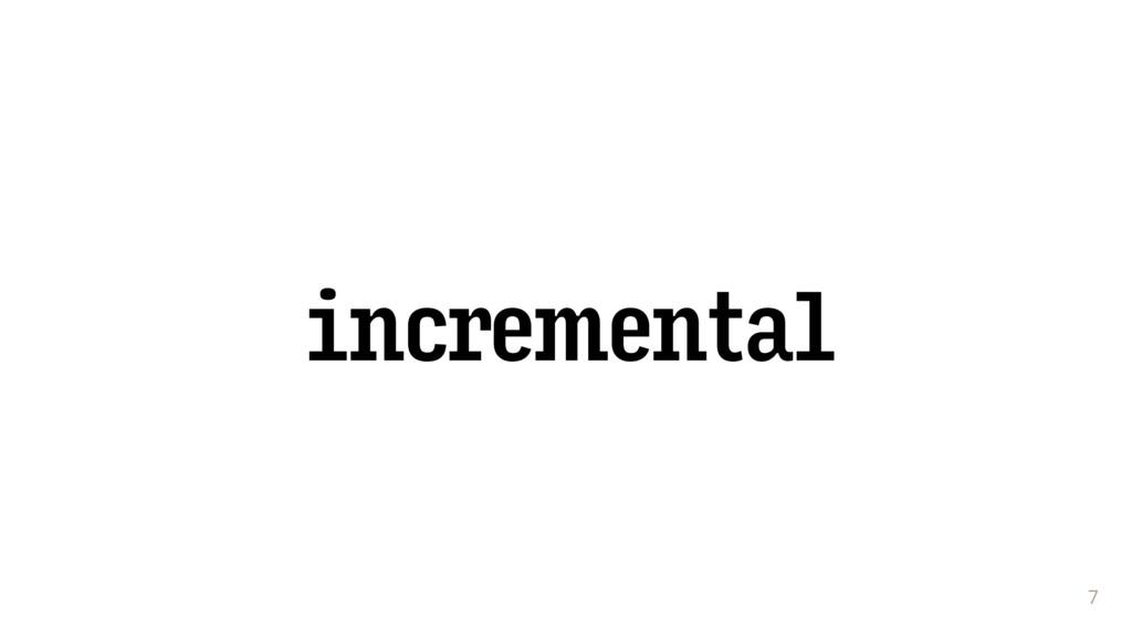 incremental 7